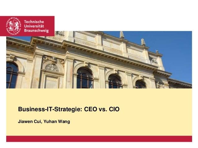 Business-IT-Strategie: CEO vs. CIO Jiawen Cui, Yuhan Wang