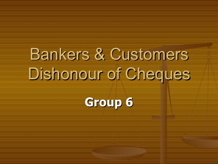 Bankers & Customers Dishonour of Cheques Group 6