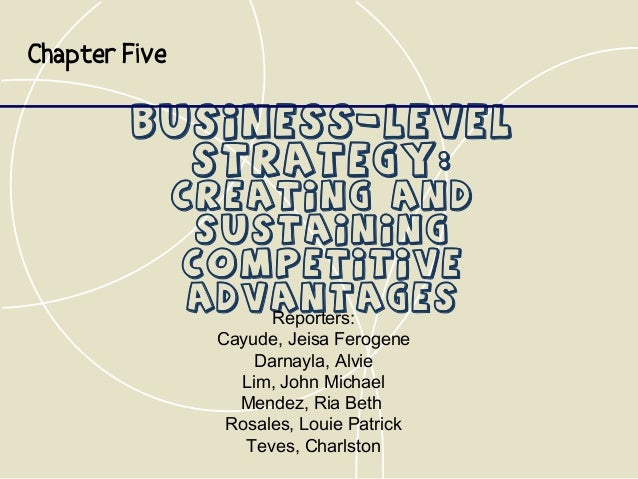 Chapter Five         Business-Level           Strategy:               Creating and                Sustaining              ...