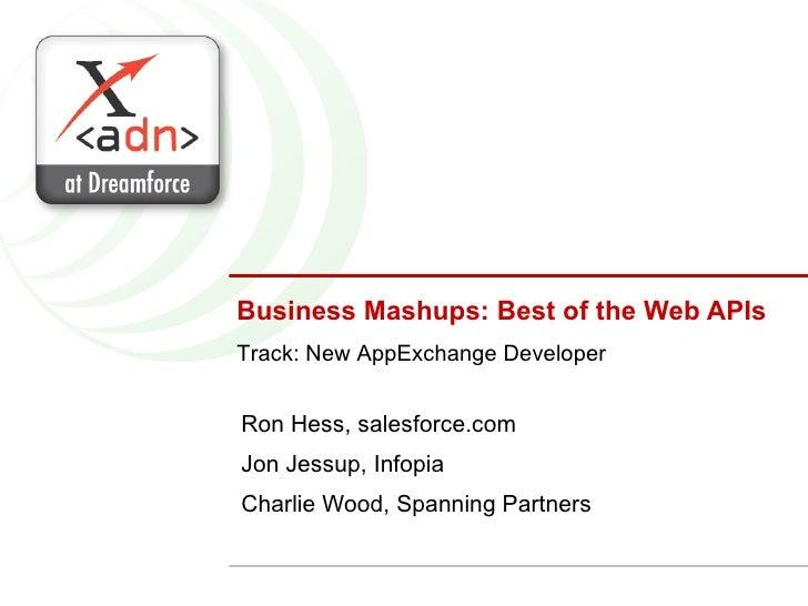Business Mashups: Best of the Web APIs Ron Hess, salesforce.com Jon Jessup, Infopia  Charlie Wood, Spanning Partners Track...