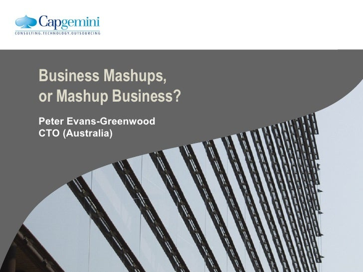 Business Mashups, or Mashup Business? Peter Evans-Greenwood CTO (Australia)