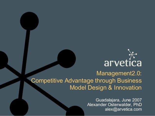 Management2.0:Competitive Advantage through BusinessModel Design & InnovationGuadalajara, June 2007Alexander Osterwalder, ...