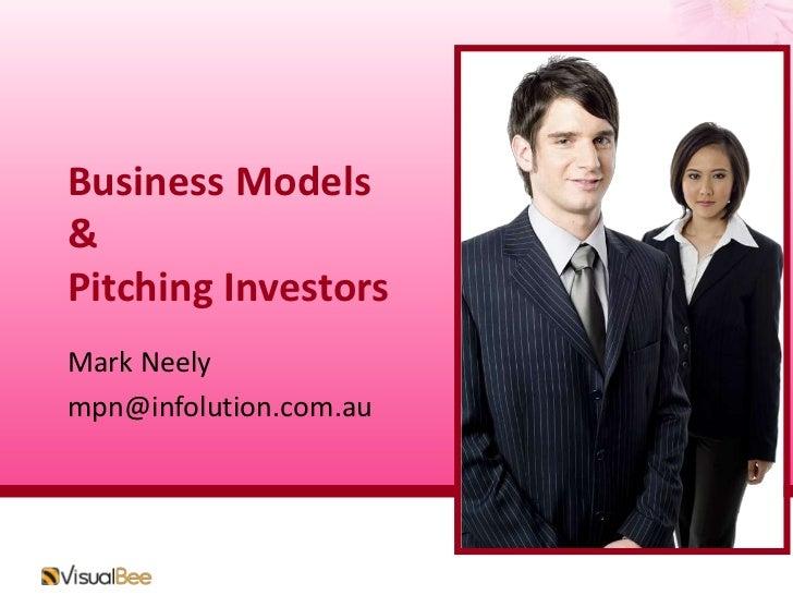 Business Models&Pitching Investors<br />Mark Neely<br />mpn@infolution.com.au<br />