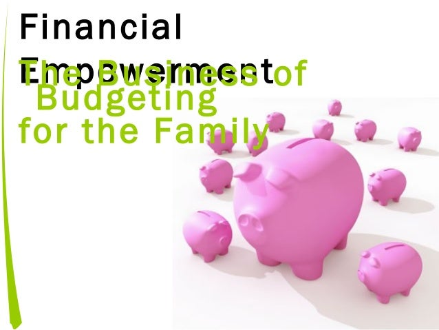 Financial EmpowermentThe Business of Budgeting for the Family