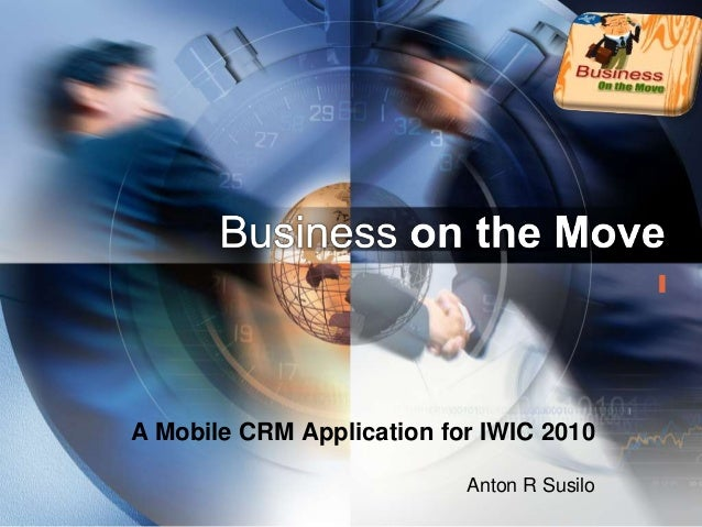 LOGO A Mobile CRM Application for IWIC 2010 Anton R Susilo