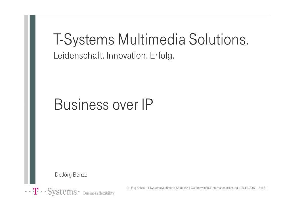 T-Systems Multimedia Solutions. Leidenschaft. Innovation. Erfolg.    Business over IP   Dr. Jörg Benze                    ...
