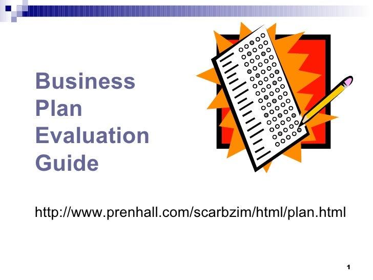 Business  Plan  Evaluation Guide   http://www.prenhall.com/scarbzim/html/plan.html