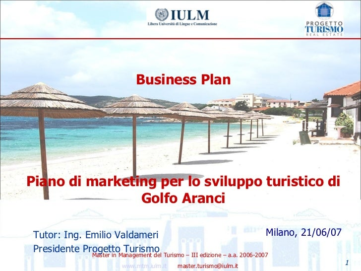 Business Plan Piano di marketing per lo sviluppo turistico di Golfo Aranci Milano, 21/06/07 Tutor: Ing. Emilio Valdameri P...