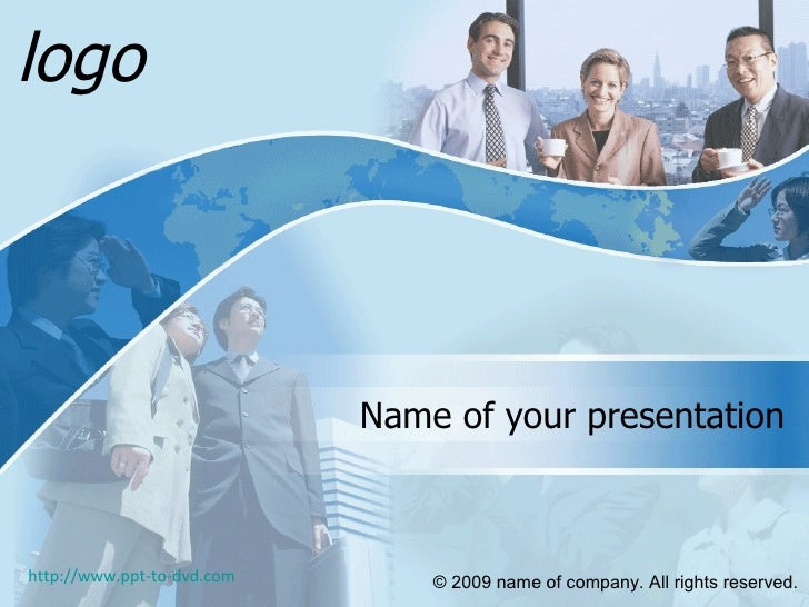 Name of your presentation © 2009 name of company. All rights reserved.   logo http://www.ppt-to-dvd.com