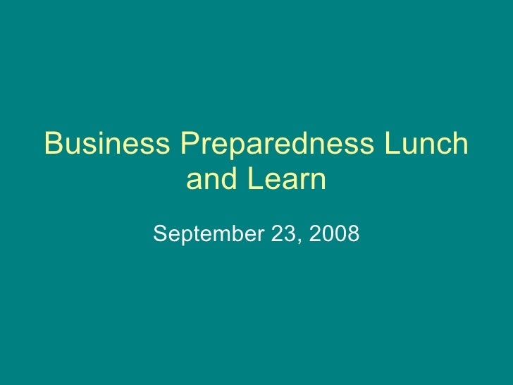 Business Preparedness Lunch and Learn September 23, 2008
