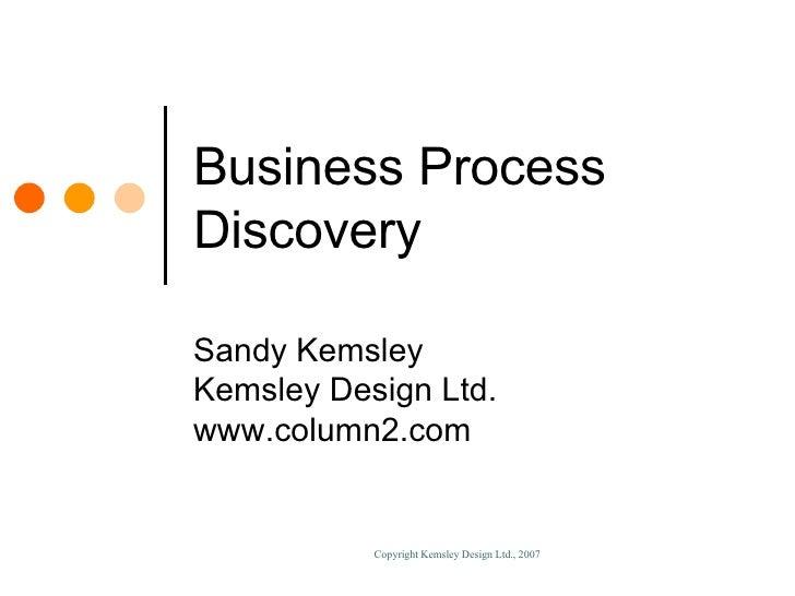 Business Process Discovery Sandy Kemsley Kemsley Design Ltd. www.column2.com