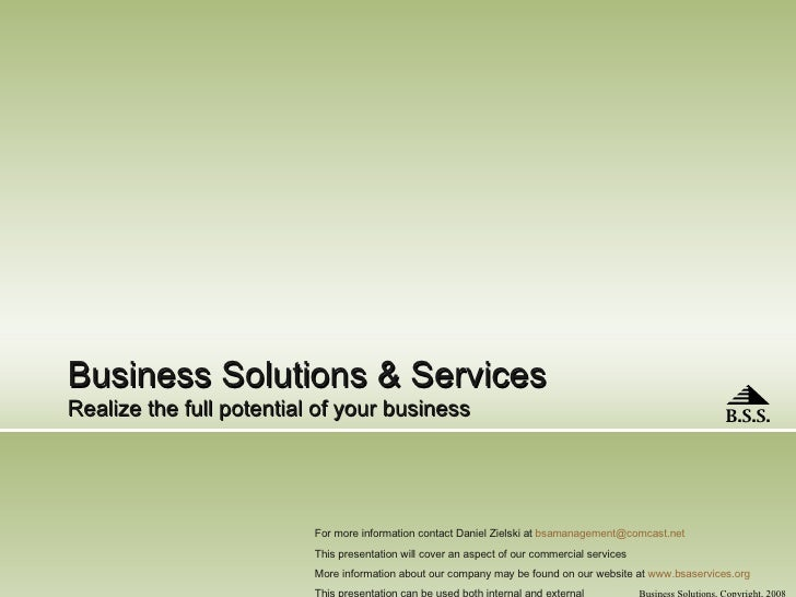 Business Solutions & Services Realize the full potential of your business For more information contact Daniel Zielski at  ...