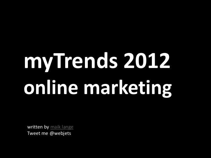 myTrends 2012online marketingwritten by maik langeTweet me @webjets