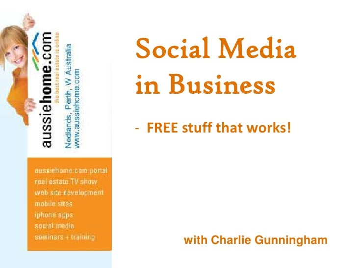 Social Media <br />in Business<br /><ul><li>  FREE stuff that works!</li></ul>               with Charlie Gunningham<br />