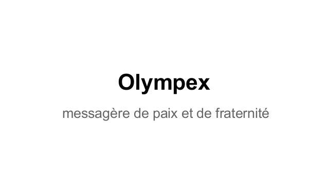 Olympex messagère de paix et de fraternité