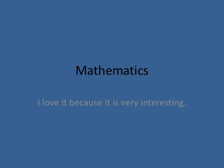 MathematicsI love it because it is very interesting.
