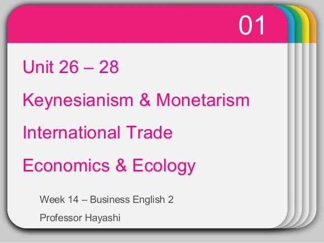 01  WINTER Unit 26 – 28 Template  Keynesianism & Monetarism International Trade Economics & Ecology Week 14 – Business Eng...