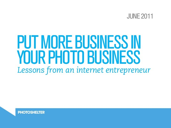 JUNE 2011PUT MORE BUSINESS INYOUR PHOTO BUSINESSLessons from an internet entrepreneur