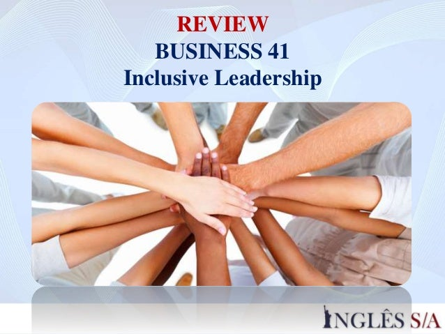 REVIEW BUSINESS 41 Inclusive Leadership