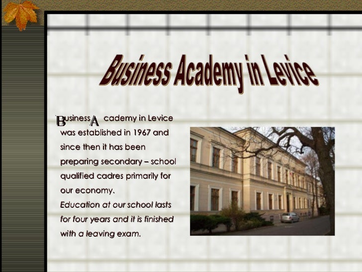 usiness  cademy in Levice  was established in 1967 and since then it has been preparing secondary – school qualified cad...