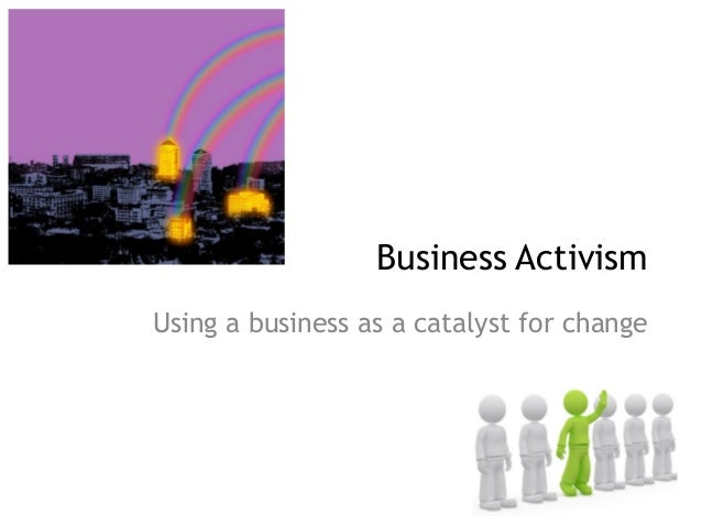 Using a business as a catalyst for change  Business Activism
