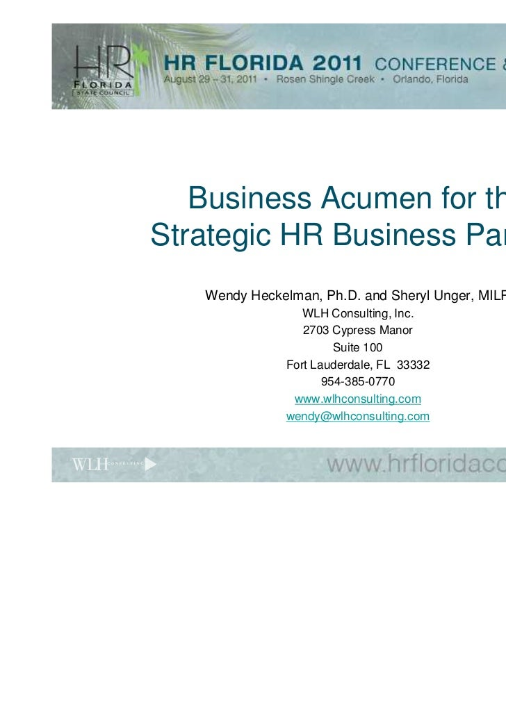 Business Acumen for theStrategic HR Business Partner   Wendy Heckelman, Ph.D. and Sheryl Unger, MILR                 WLH C...