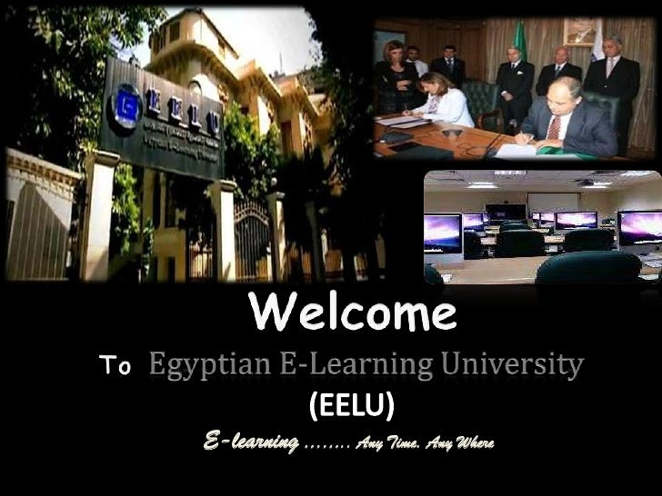 Welcome<br />ToEgyptian E-Learning University<br />(EELU)<br />E-learning …….. Any Time. Any Where<br />