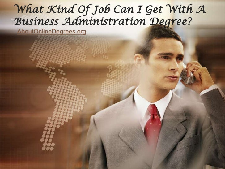 What Kind Of Job Can I Get With ABusiness Administration Degree?AboutOnlineDegrees.org