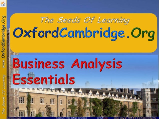 Business Analysis  (This picture: Trinity College, Cambridge)  Contact Email  Design Copyright 1994-2013 © OxfordCambridge...