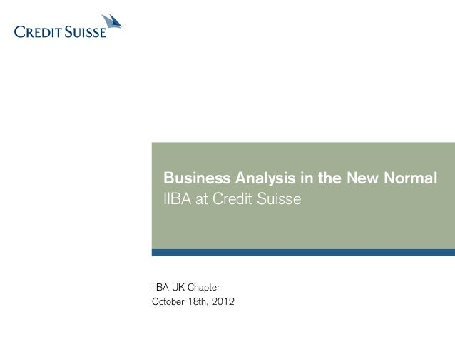 Business Analysis in the New Normal  IIBA at Credit SuisseIIBA UK ChapterOctober 18th, 2012