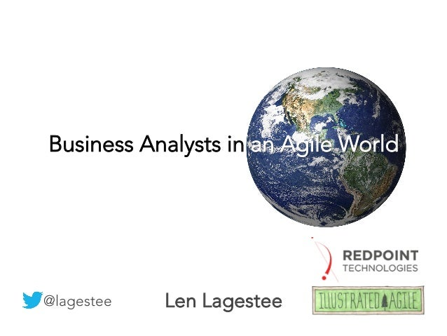 Len Lagestee @lagestee Business Analysts in an Agile World