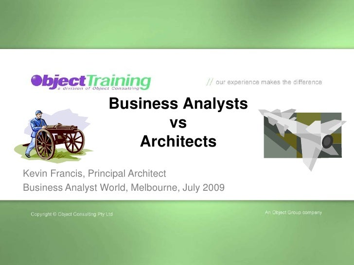 Business AnalystsvsArchitects<br />Kevin Francis, Principal Architect<br />Business Analyst World, Melbourne, July 2009<br />