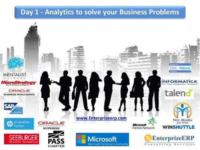 Day 1 - Analytics to solve your Business Problems www.Enterprizeerp.com