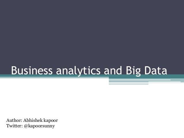 Business analytics and Big DataAuthor: Abhishek kapoorTwitter: @kapoorsunny