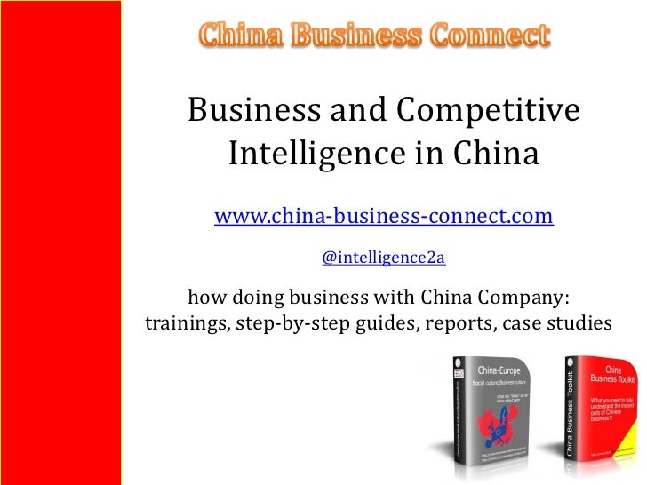 Business and Competitive      Intelligence in China       www.china-business-connect.com                    @intelligence2...