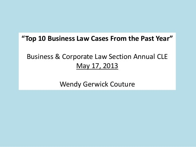 """Top 10 Business Law Cases From the Past Year""Business & Corporate Law Section Annual CLEMay 17, 2013Wendy Gerwick Couture"