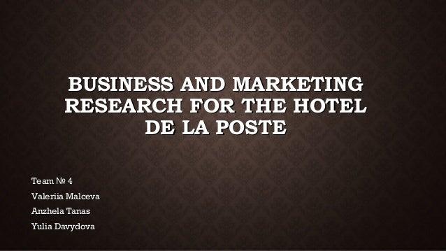 BUSINESS AND MARKETINGBUSINESS AND MARKETINGRESEARCH FOR THE HOTELRESEARCH FOR THE HOTELDE LA POSTEDE LA POSTETeam 4№Team ...