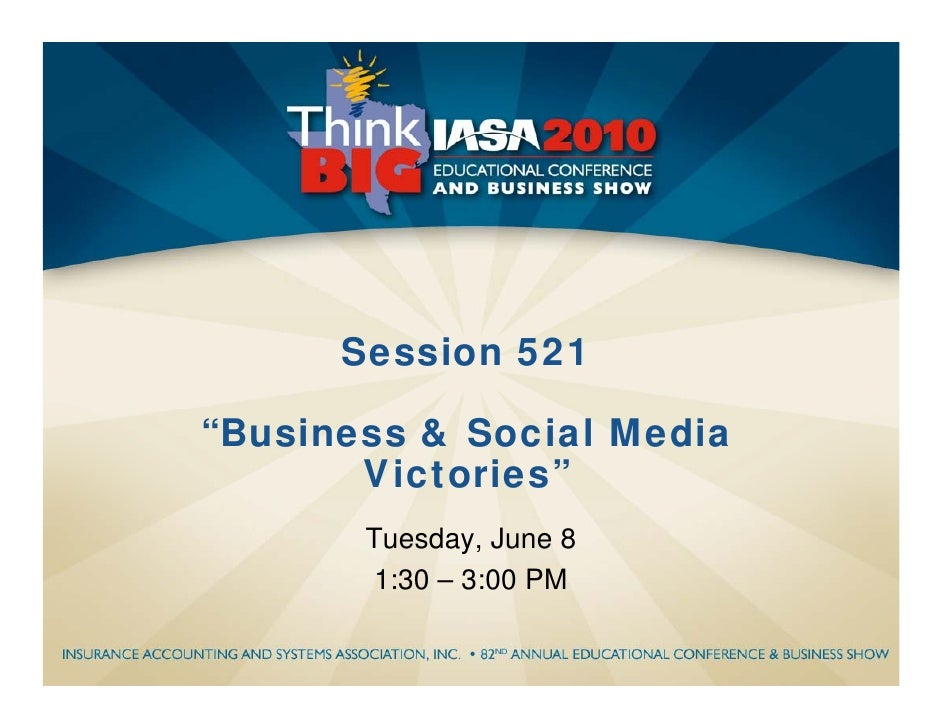 "Session 521  ""Business & Social Media        Victories""        Tuesday, June 8        1:30 – 3:00 PM"