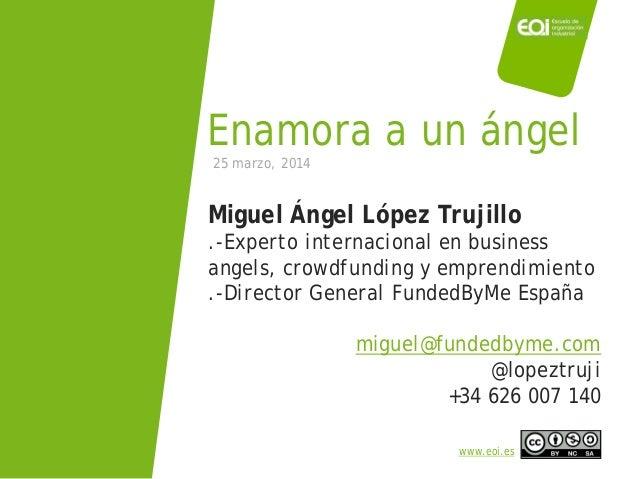 International Management Programme www.eoi.es Enamora a un ángel 25 marzo, 2014 Miguel Ángel López Trujillo .-Experto inte...