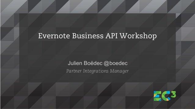 Julien Boëdec @boedec Partner Integrations Manager Evernote Business API Workshop
