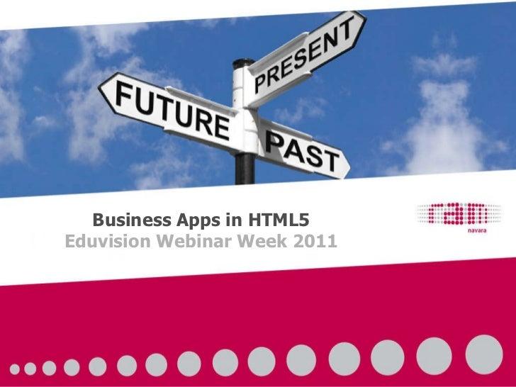 Business Apps in HTML5 Eduvision Webinar Week 2011
