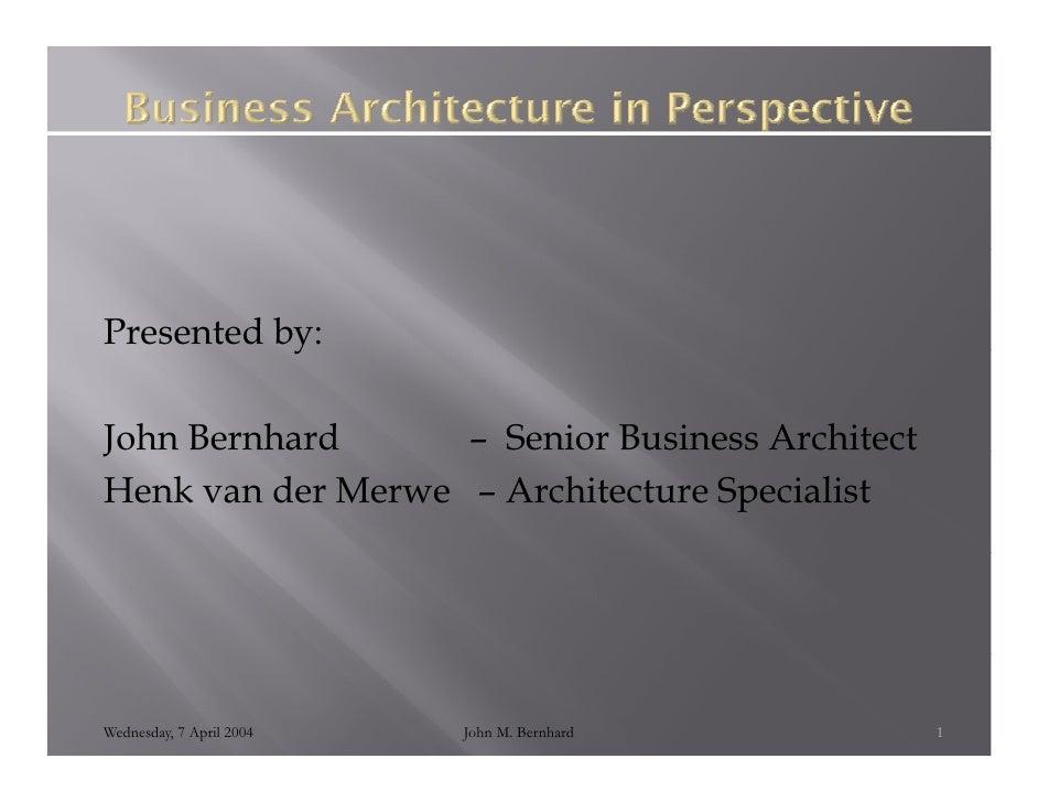 Presented by:            y  J John Bernhard      – Senior Business Architect Henk van der Merwe – Architecture Specialist ...