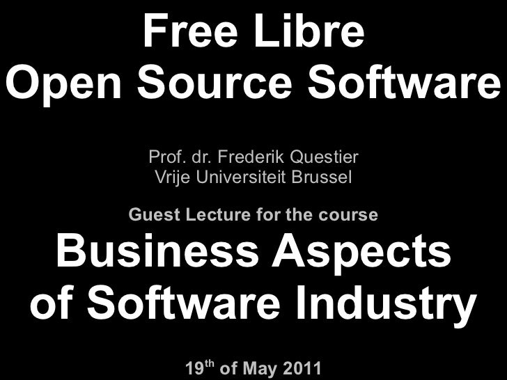 Free LibreOpen Source Software      Prof. dr. Frederik Questier       Vrije Universiteit Brussel    Guest Lecture for the ...