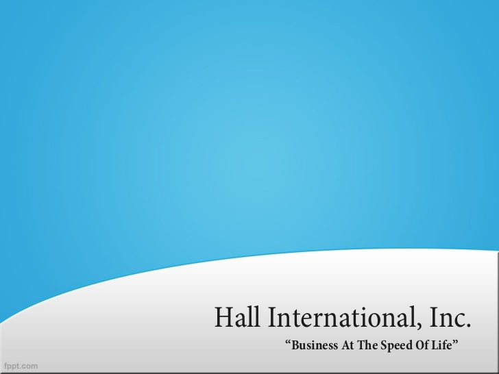 "Hall International, Inc.      ""Business At The Speed Of Life"""