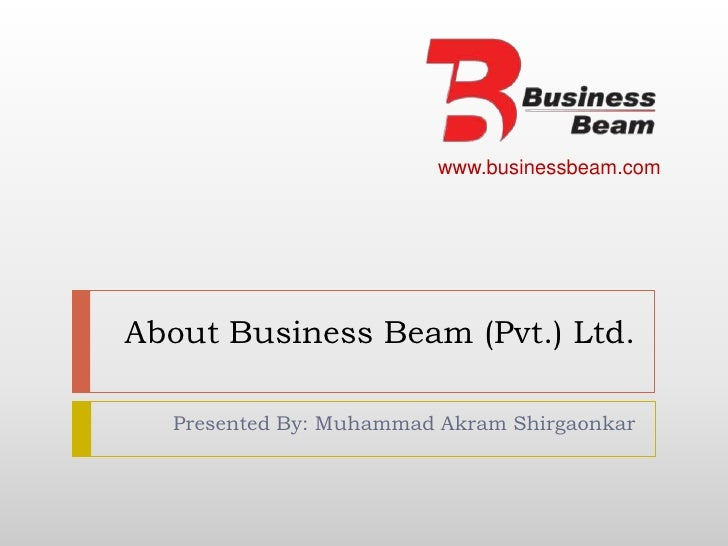 About Business Beam (Pvt.) Ltd.<br />Presented By: Muhammad Akram Shirgaonkar<br />