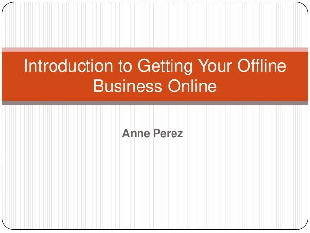 Anne PerezIntroduction to Getting Your OfflineBusiness Online