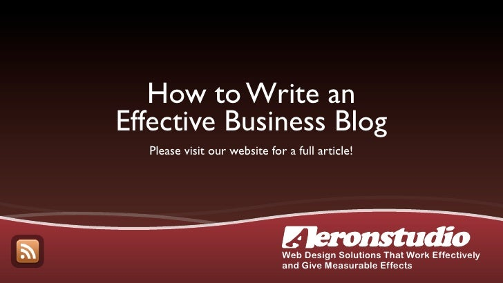 How to Write an Effective Business Blog   Please visit our website for a full article!                                   W...