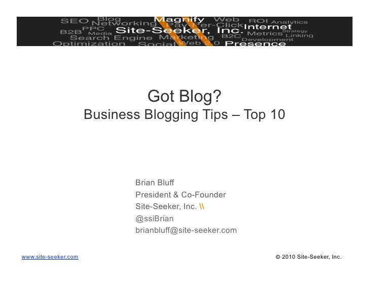 Got Blog?                       Business Blogging Tips – Top 10                                 Brian Bluff               ...