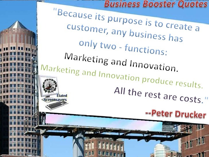 """Business Booster Quotes<br />""""Because its purpose is to create a customer, any business has <br />only two - functions: <b..."""