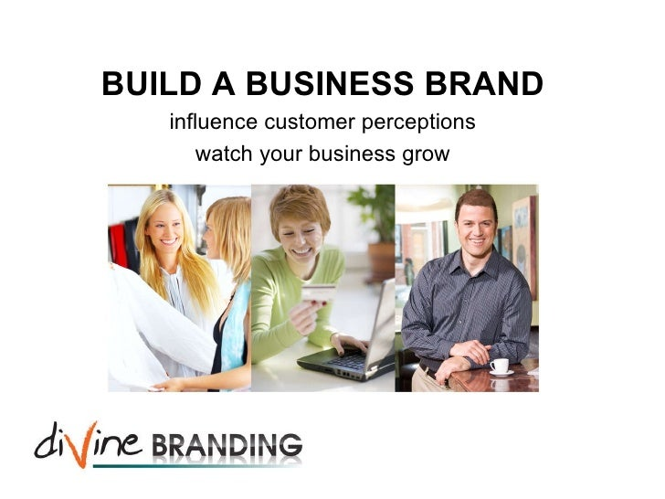 BUILD A BUSINESS BRAND influence customer perceptions watch your business grow